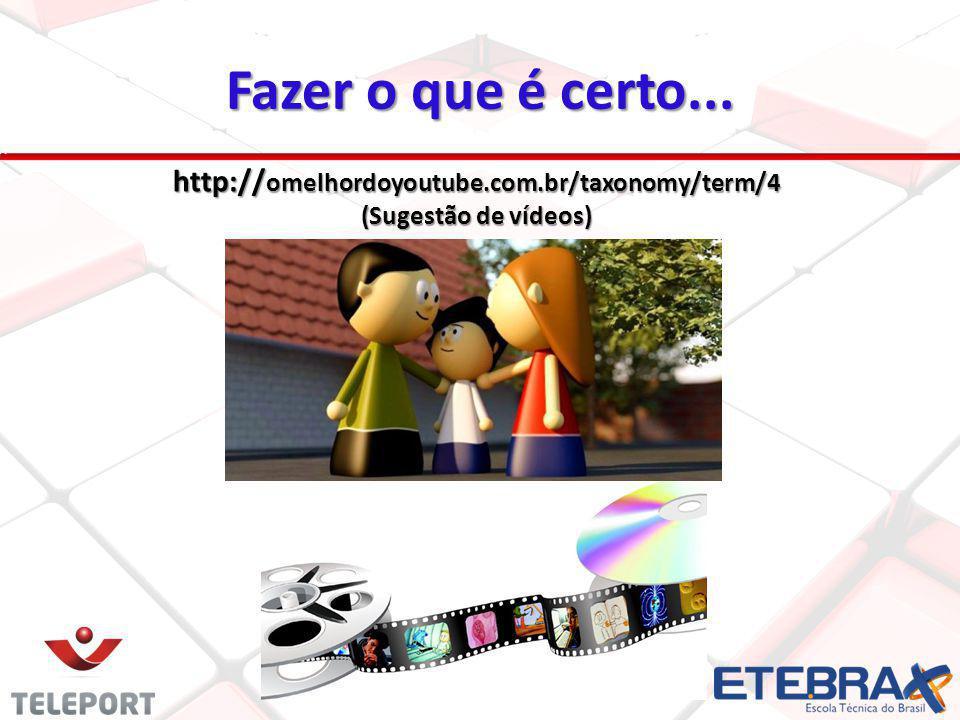 Fazer o que é certo... http:// omelhordoyoutube.com.br/taxonomy/term/4 (Sugestão de vídeos)