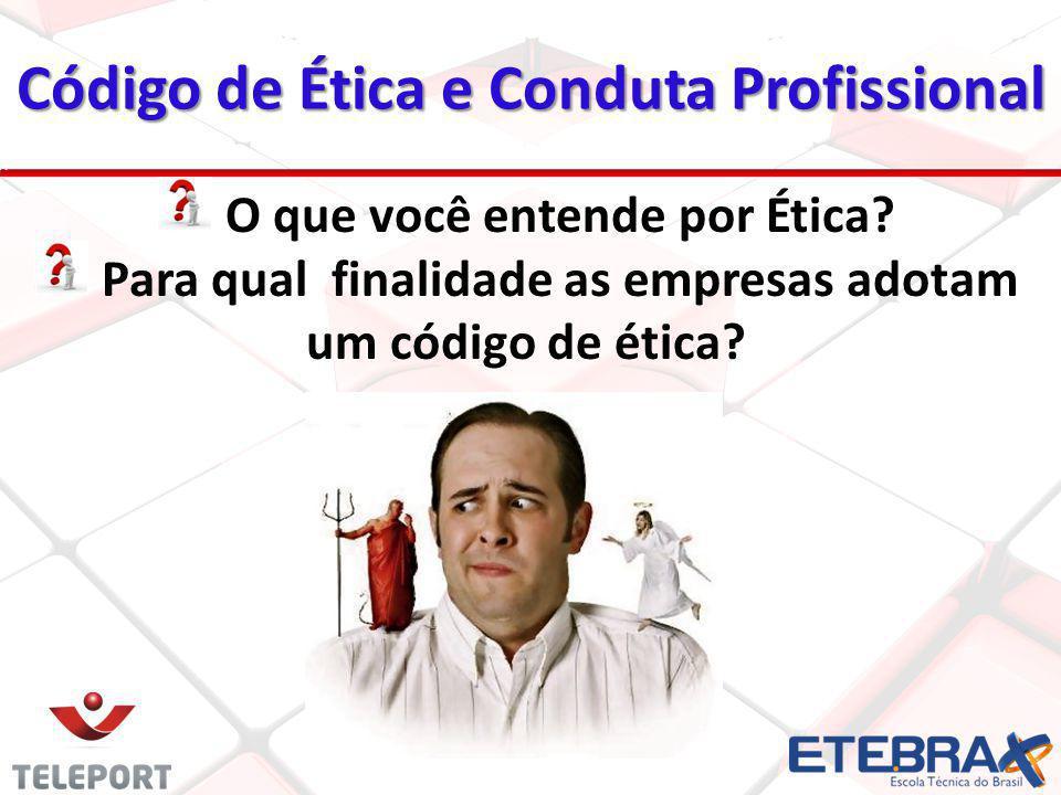 Código de Ética e Conduta Profissional 18 O que você entende por Ética? Para qual finalidade as empresas adotam um código de ética?