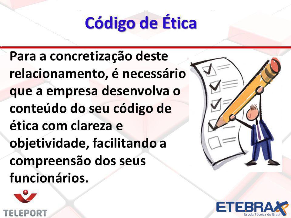 20 Para a concretização deste relacionamento, é necessário que a empresa desenvolva o conteúdo do seu código de ética com clareza e objetividade, faci