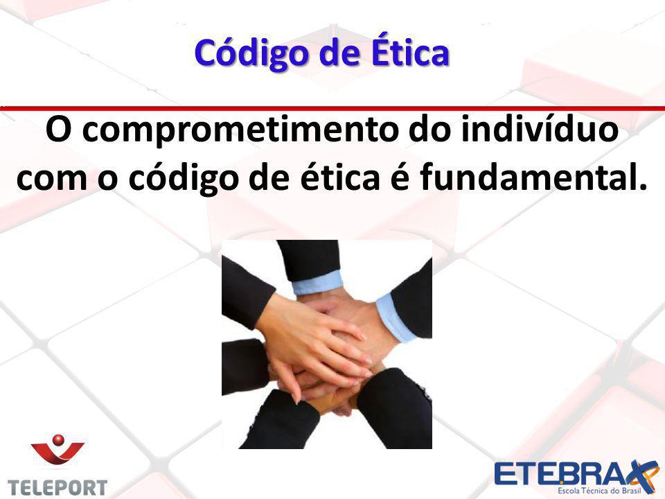 20 O comprometimento do indivíduo com o código de ética é fundamental. Código de Ética