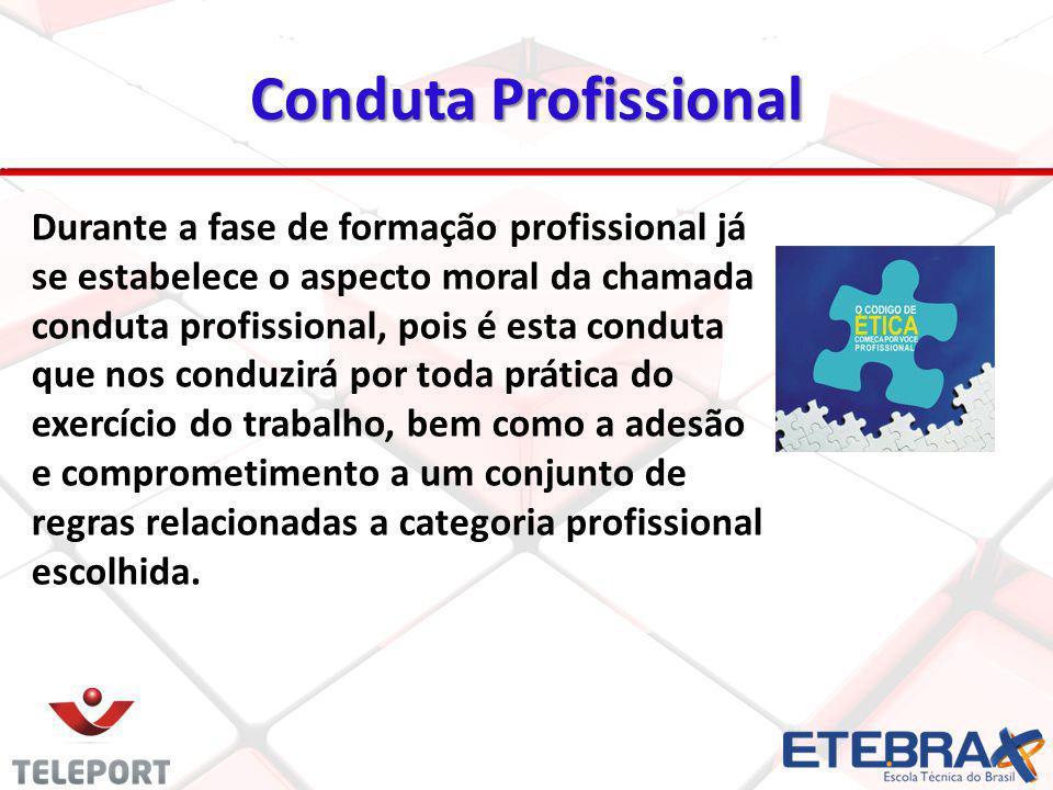 Conduta Profissional 21 Durante a fase de formação profissional já se estabelece o aspecto moral da chamada conduta profissional, pois é esta conduta