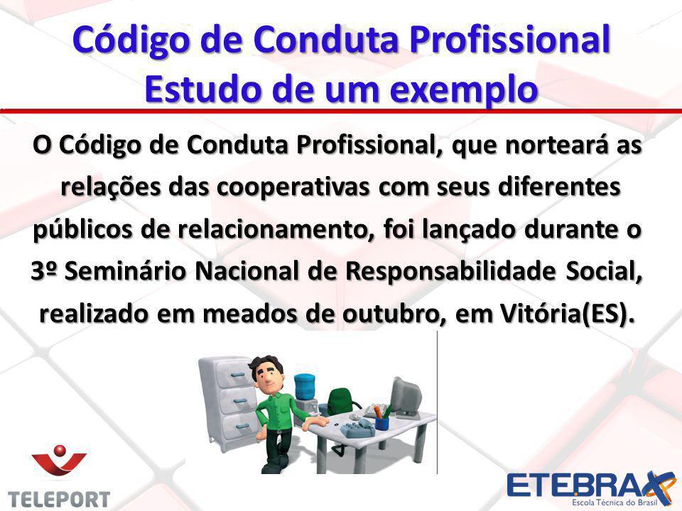 O Código de Conduta Profissional, que norteará as relações das cooperativas com seus diferentes relações das cooperativas com seus diferentes públicos