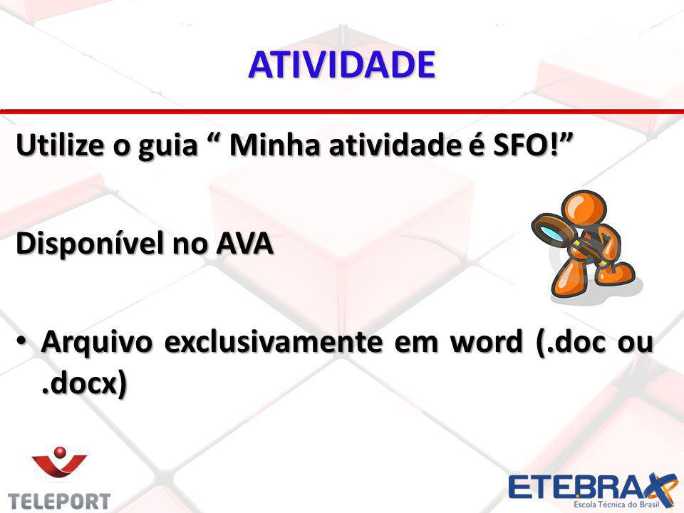 """ATIVIDADE Utilize o guia """" Minha atividade é SFO!"""" Disponível no AVA Arquivo exclusivamente em word (.doc ou.docx) Arquivo exclusivamente em word (.do"""