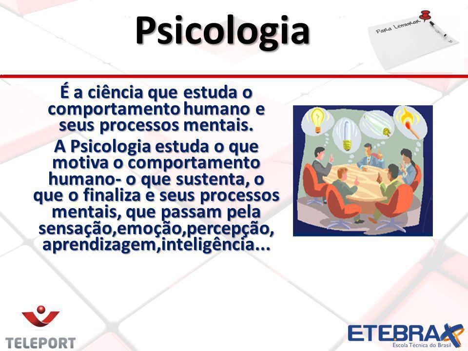 Psicologia É a ciência que estuda o comportamento humano e seus processos mentais. A Psicologia estuda o que motiva o comportamento humano- o que sust