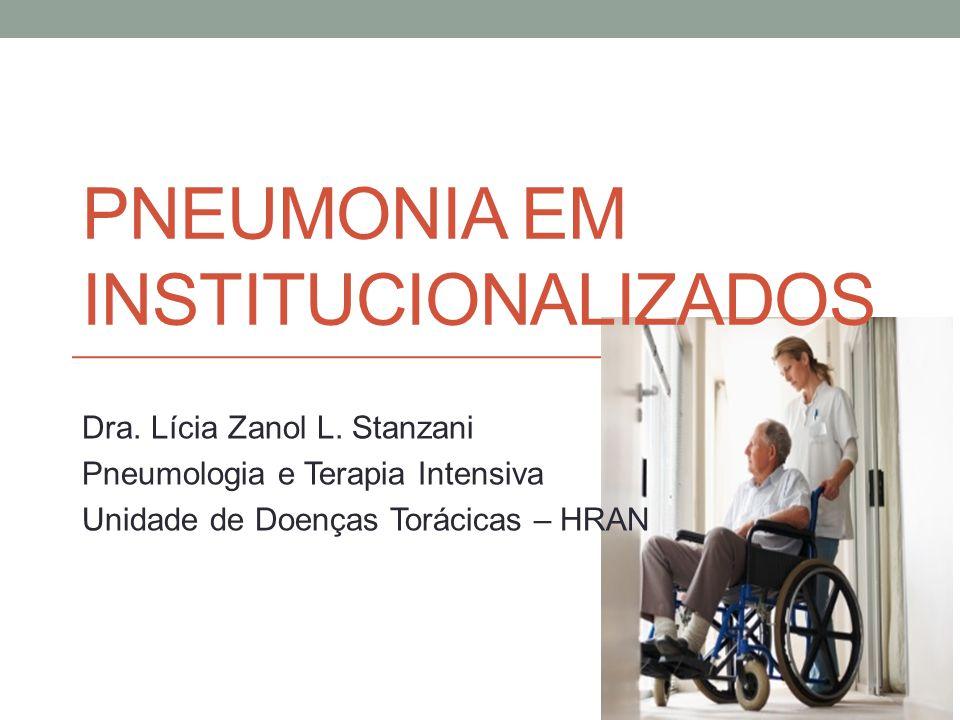 PNEUMONIA EM INSTITUCIONALIZADOS Dra.Lícia Zanol L.