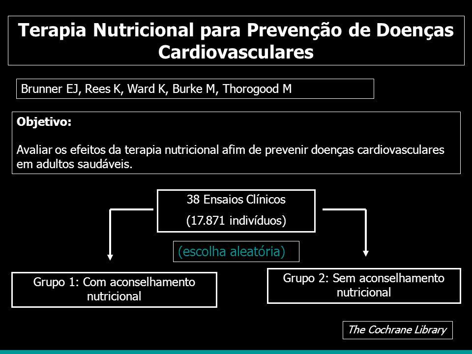 Terapia Nutricional para Prevenção de Doenças Cardiovasculares Brunner EJ, Rees K, Ward K, Burke M, Thorogood M Objetivo: Avaliar os efeitos da terapi