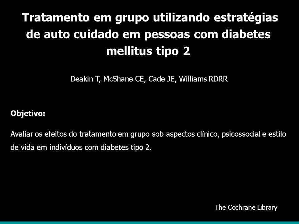 The Cochrane Library Tratamento em grupo utilizando estratégias de auto cuidado em pessoas com diabetes mellitus tipo 2 Objetivo: Avaliar os efeitos d