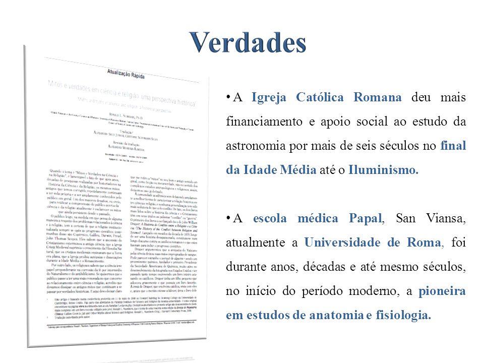 A Igreja Católica Romana deu mais financiamento e apoio social ao estudo da astronomia por mais de seis séculos no final da Idade Média até o Iluminis