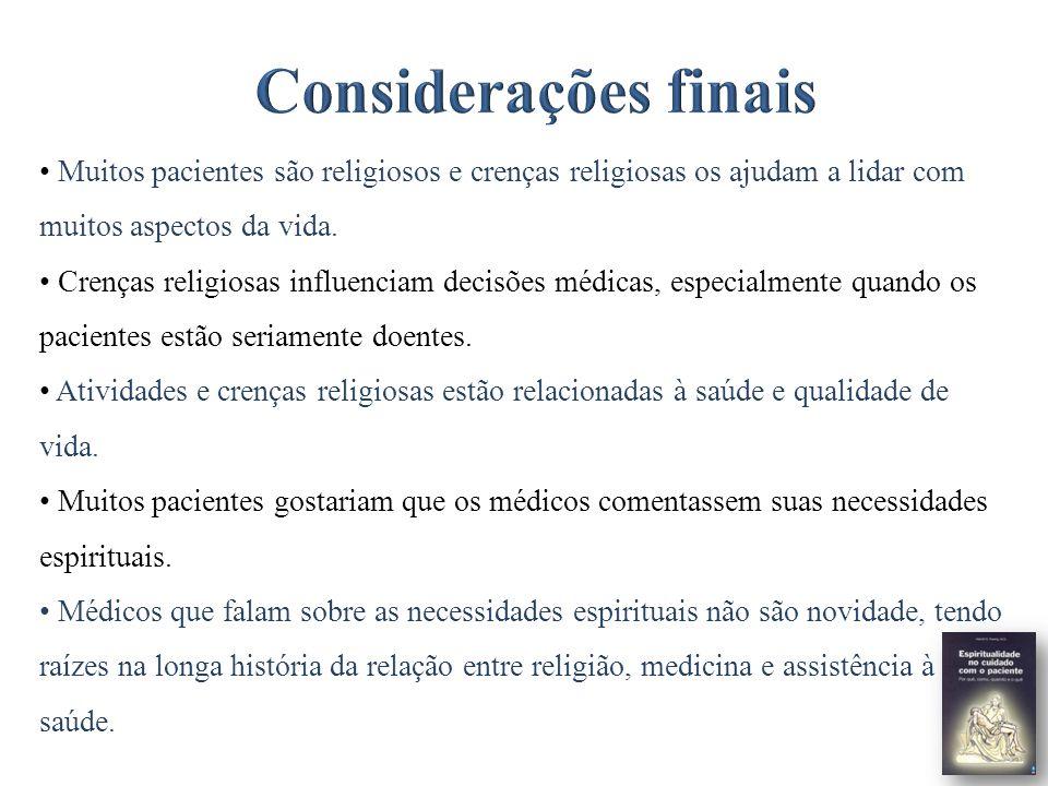 Muitos pacientes são religiosos e crenças religiosas os ajudam a lidar com muitos aspectos da vida. Crenças religiosas influenciam decisões médicas, e