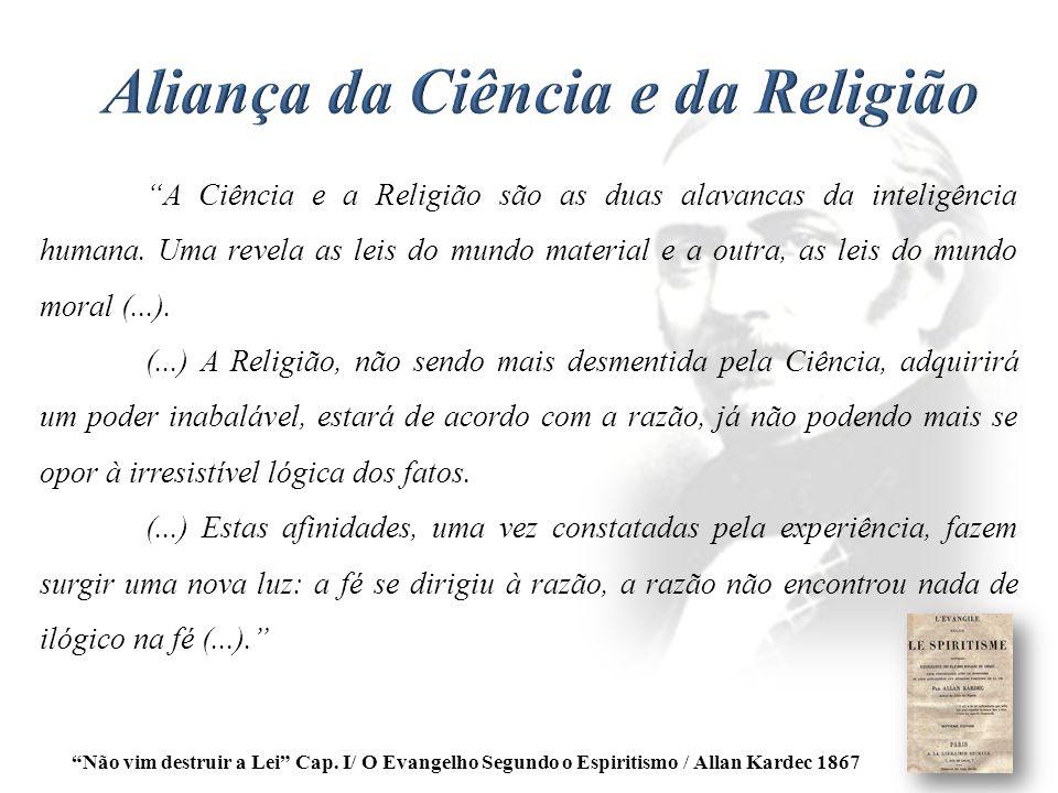 """""""A Ciência e a Religião são as duas alavancas da inteligência humana. Uma revela as leis do mundo material e a outra, as leis do mundo moral (...). (."""