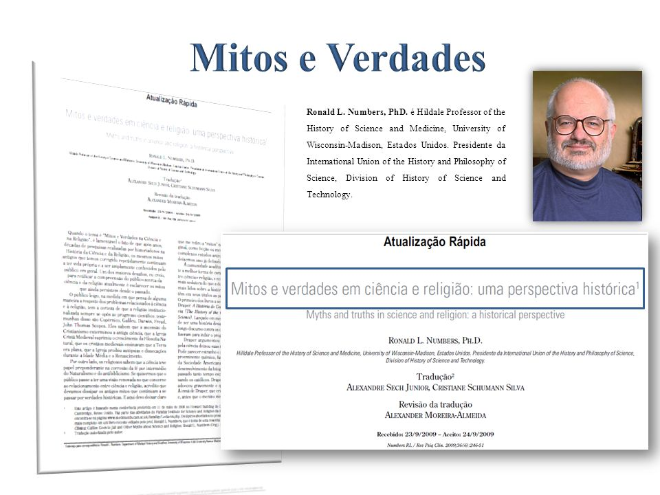 Ronald L. Numbers, PhD. é Hildale Professor of the History of Science and Medicine, University of Wisconsin-Madison, Estados Unidos. Presidente da Int