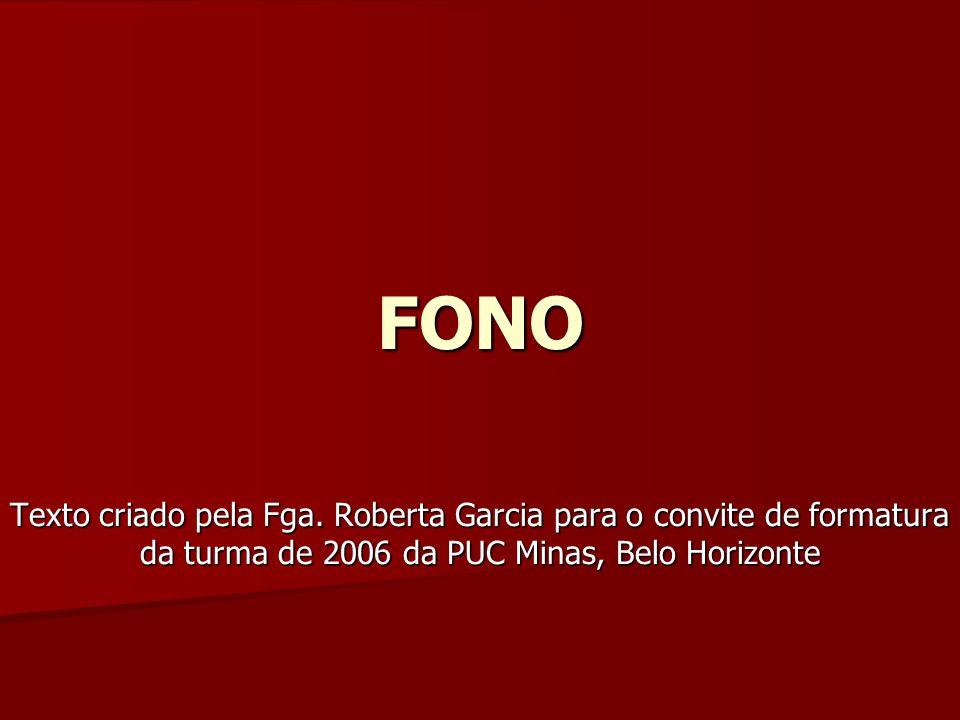 FONO Texto criado pela Fga. Roberta Garcia para o convite de formatura da turma de 2006 da PUC Minas, Belo Horizonte