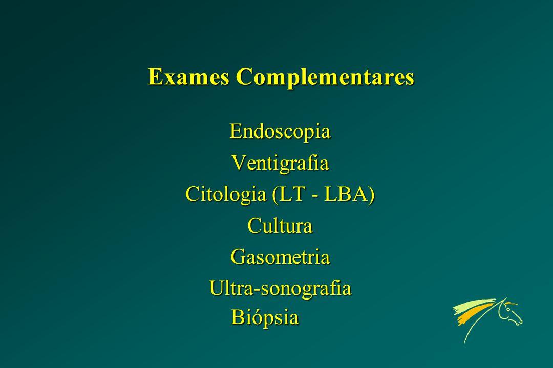 Exames Complementares EndoscopiaVentigrafia Citologia (LT - LBA) CulturaGasometriaUltra-sonografiaBiópsia