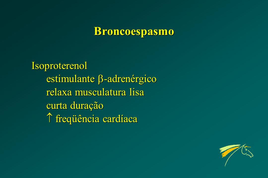 Broncoespasmo Isoproterenol estimulante  -adrenérgico relaxa musculatura lisa curta duração  freqüência cardíaca