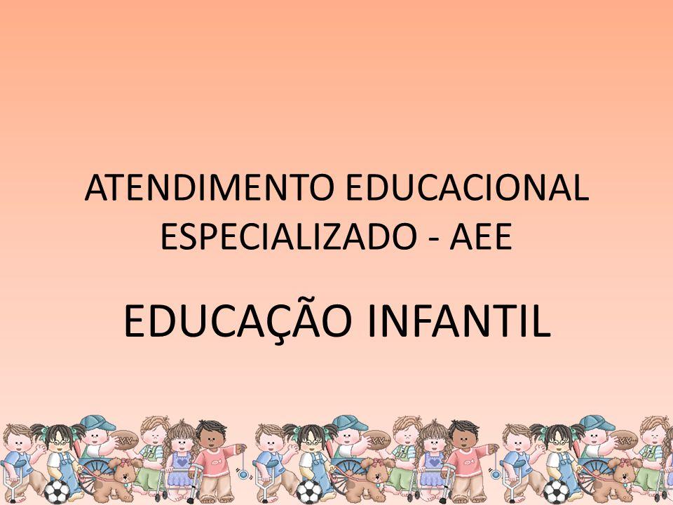 ATENDIMENTO EDUCACIONAL ESPECIALIZADO - AEE EDUCAÇÃO INFANTIL