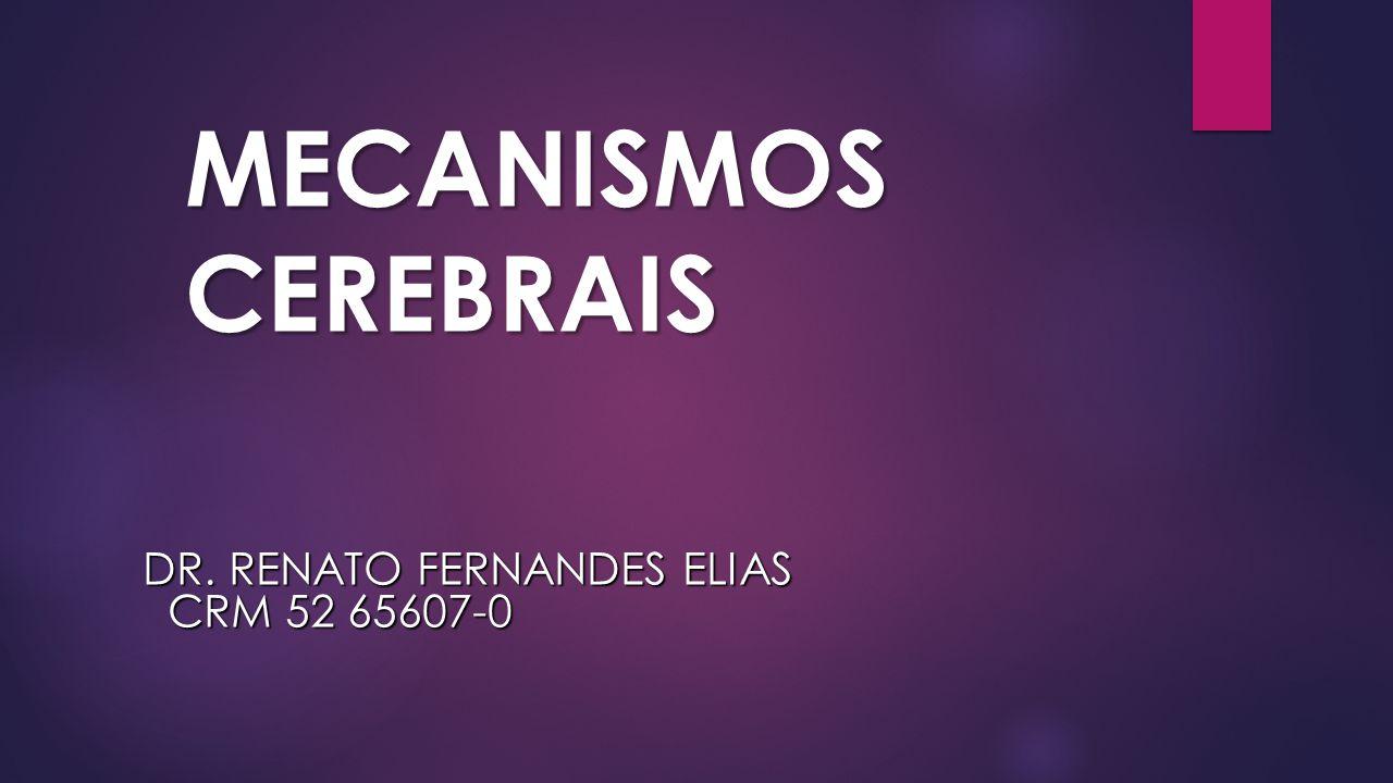 MECANISMOS CEREBRAIS DR. RENATO FERNANDES ELIAS CRM 52 65607-0 CRM 52 65607-0