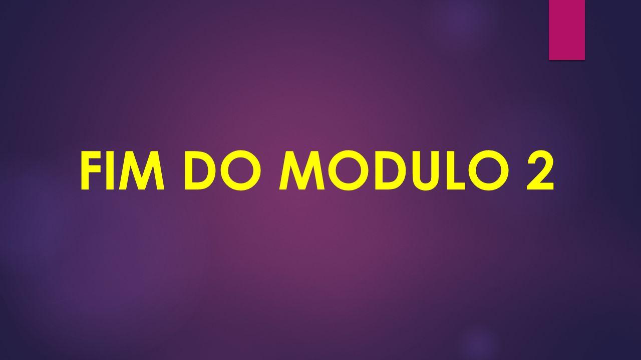 FIM DO MODULO 2