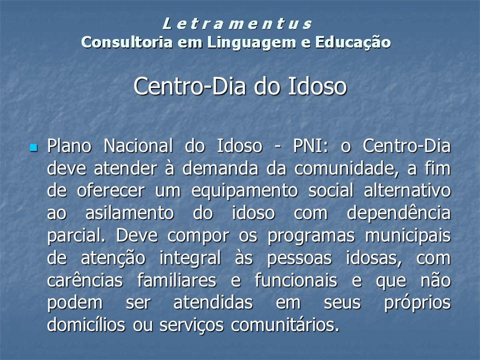 Centro-Dia do Idoso Plano Nacional do Idoso - PNI: o Centro-Dia deve atender à demanda da comunidade, a fim de oferecer um equipamento social alternat