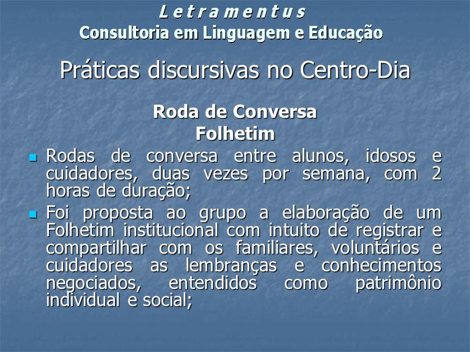 Práticas discursivas no Centro-Dia Roda de Conversa Folhetim Rodas de conversa entre alunos, idosos e cuidadores, duas vezes por semana, com 2 horas d