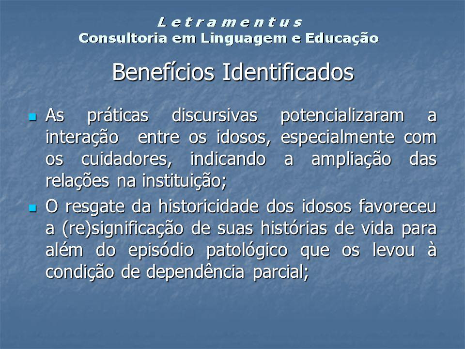 Benefícios Identificados Benefícios Identificados As práticas discursivas potencializaram a interação entre os idosos, especialmente com os cuidadores