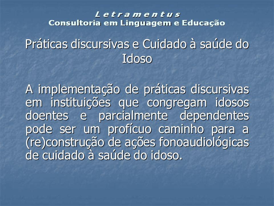 Práticas discursivas e Cuidado à saúde do Idoso A implementação de práticas discursivas em instituições que congregam idosos doentes e parcialmente de