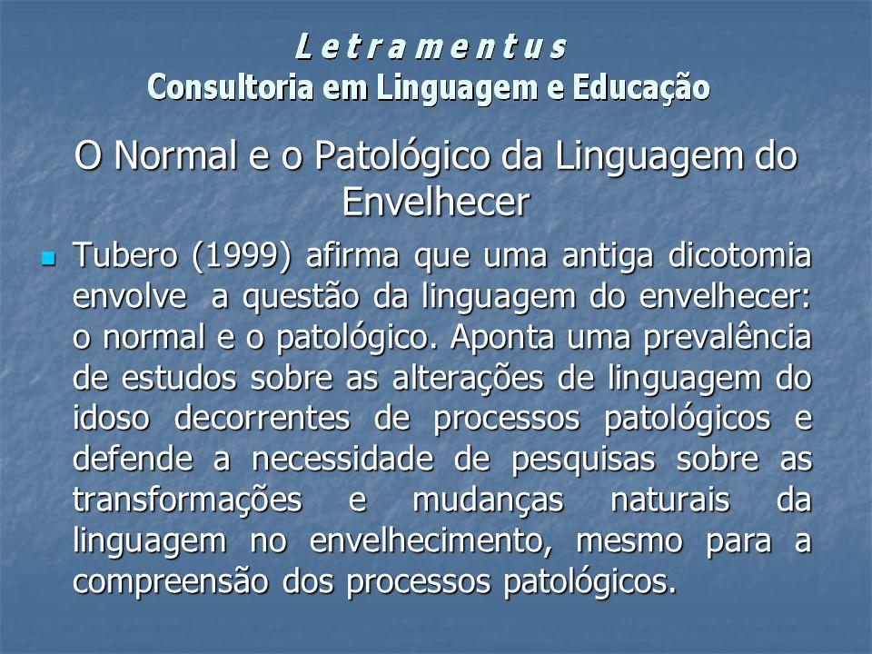 Tubero (1999) afirma que uma antiga dicotomia envolve a questão da linguagem do envelhecer: o normal e o patológico. Aponta uma prevalência de estudos