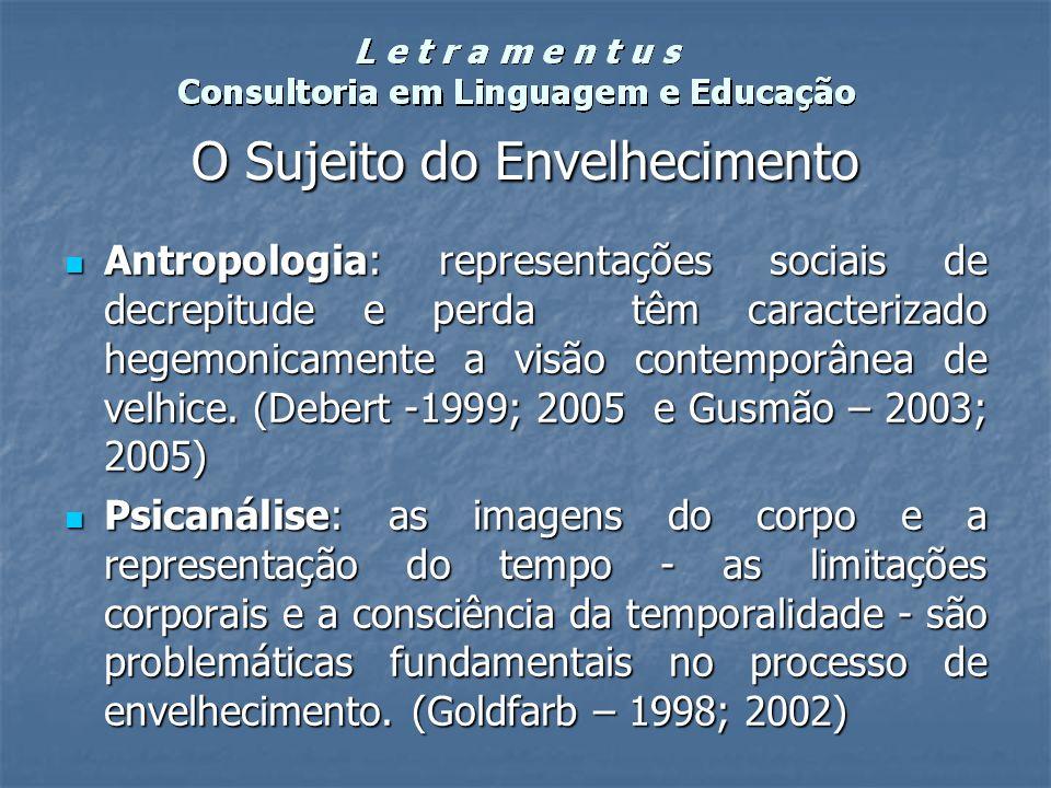 O Sujeito do Envelhecimento Antropologia: representações sociais de decrepitude e perda têm caracterizado hegemonicamente a visão contemporânea de vel