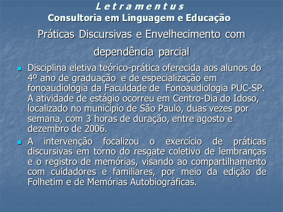 Práticas Discursivas e Envelhecimento com dependência parcial Disciplina eletiva teórico-prática oferecida aos alunos do 4º ano de graduação e de espe