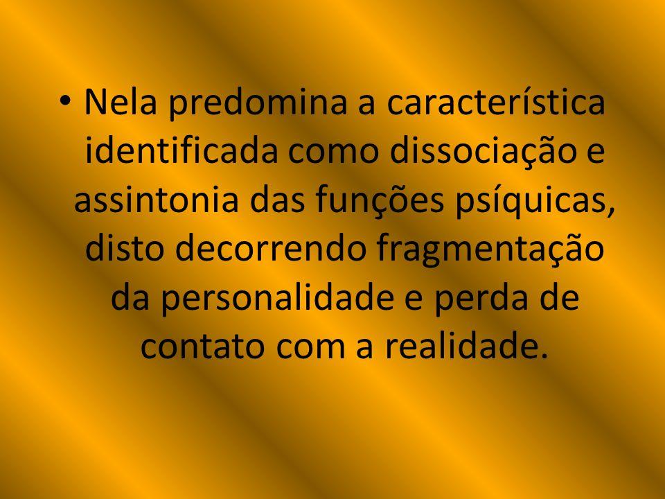 Nela predomina a característica identificada como dissociação e assintonia das funções psíquicas, disto decorrendo fragmentação da personalidade e per