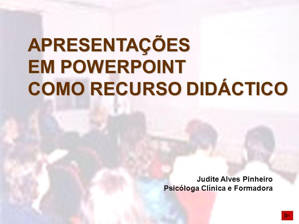APRESENTAÇÕES EM POWERPOINT COMO RECURSO DIDÁCTICO Judite Alves Pinheiro Psicóloga Clínica e Formadora