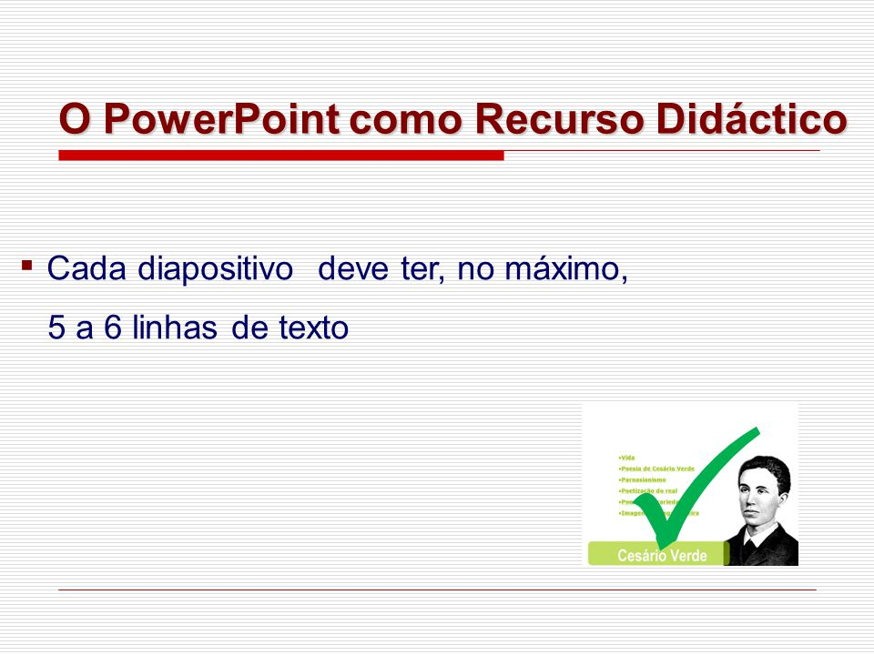▪ Cada diapositivo deve ter, no máximo, 5 a 6 linhas de texto O PowerPoint como Recurso Didáctico 