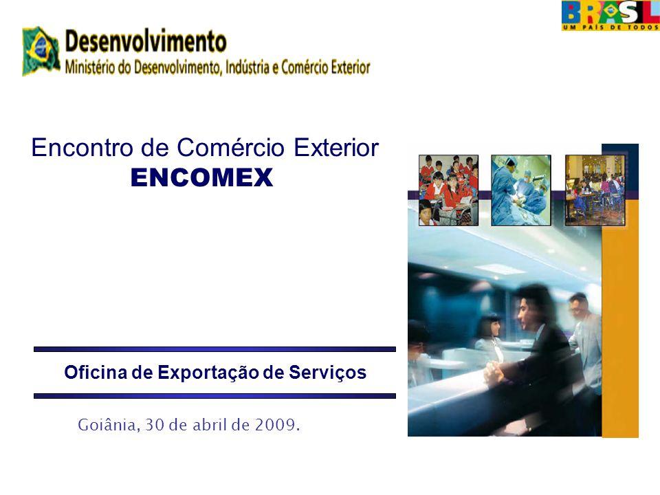 Encontro de Comércio Exterior ENCOMEX Oficina de Exportação de Serviços Goiânia, 30 de abril de 2009.