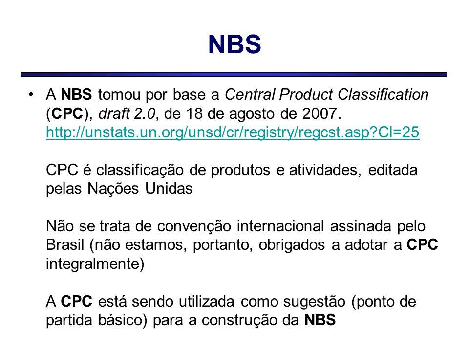 NBS A NBS tomou por base a Central Product Classification (CPC), draft 2.0, de 18 de agosto de 2007. http://unstats.un.org/unsd/cr/registry/regcst.asp