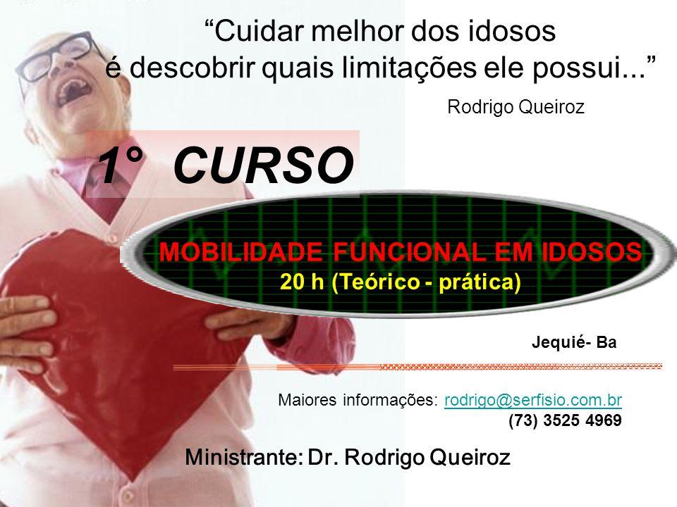 """Ministrante: Dr. Rodrigo Queiroz """"Cuidar melhor dos idosos é descobrir quais limitações ele possui..."""" Rodrigo Queiroz MOBILIDADE FUNCIONAL EM IDOSOS"""