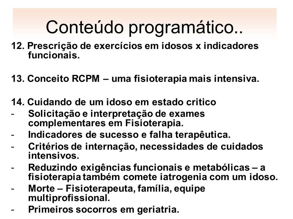 Conteúdo programático.. 12. Prescrição de exercícios em idosos x indicadores funcionais. 13. Conceito RCPM – uma fisioterapia mais intensiva. 14. Cuid