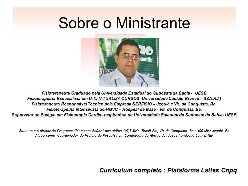 Sobre o Ministrante Fisioterapeuta Graduado pela Universidade Estadual do Sudoeste da Bahia - UESB Fisioterapeuta Especialista em U.T.I (ATUALIZA CURS