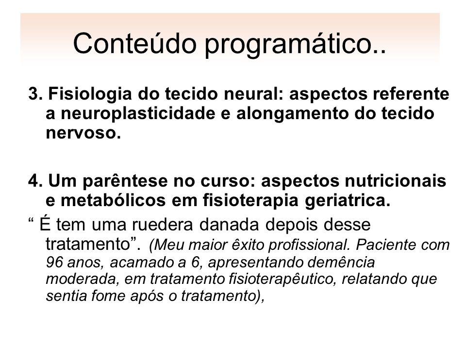 3. Fisiologia do tecido neural: aspectos referente a neuroplasticidade e alongamento do tecido nervoso. 4. Um parêntese no curso: aspectos nutricionai