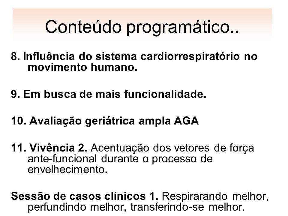 Conteúdo programático.. 8. Influência do sistema cardiorrespiratório no movimento humano. 9. Em busca de mais funcionalidade. 10. Avaliação geriátrica