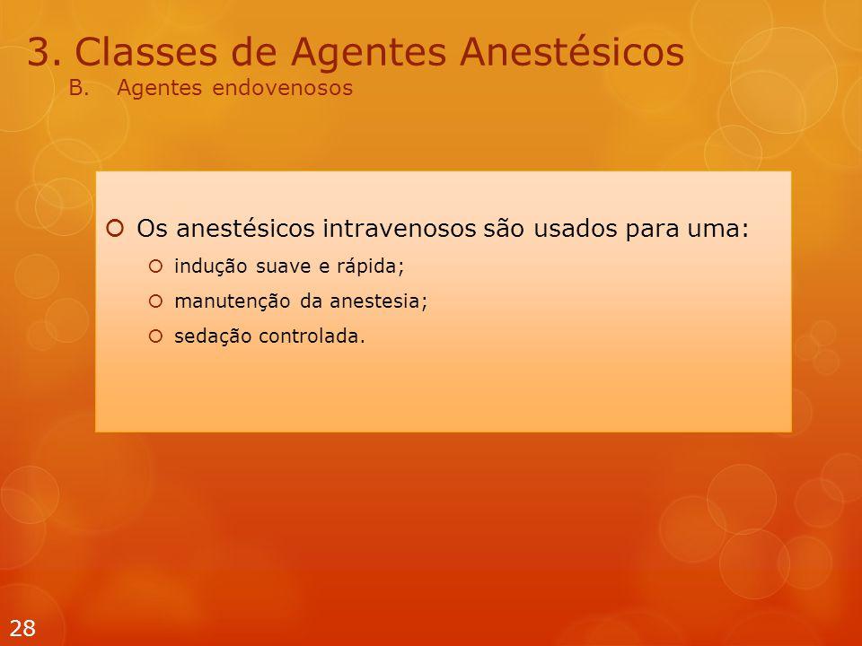 3.Classes de Agentes Anestésicos B.Agentes endovenosos  Os anestésicos intravenosos são usados  para uma:  indução suave e rápida;  manutenção da anestesia;  sedação controlada.
