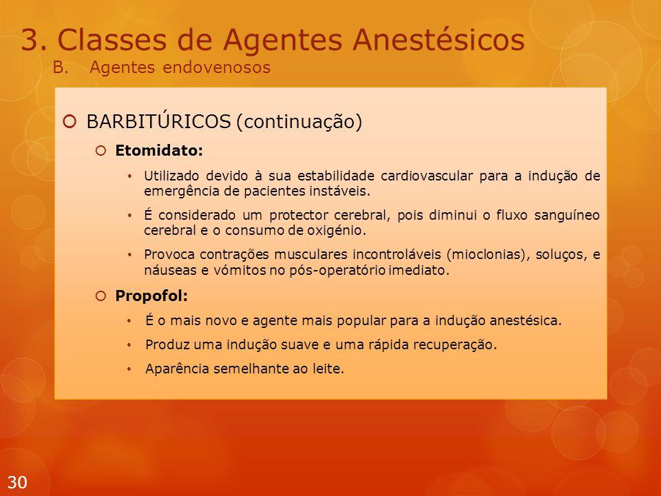 3.Classes de Agentes Anestésicos B.Agentes endovenosos  BARBITÚRICOS (continuação)  Etomidato: Utilizado devido à sua estabilidade cardiovascular para a indução de emergência de pacientes instáveis.