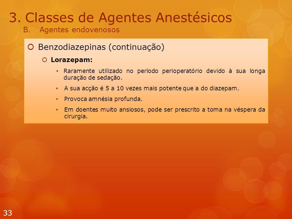 3.Classes de Agentes Anestésicos B.Agentes endovenosos  Benzodiazepinas (continuação)  Lorazepam: Raramente utilizado no período perioperatório devido à sua longa duração de sedação.