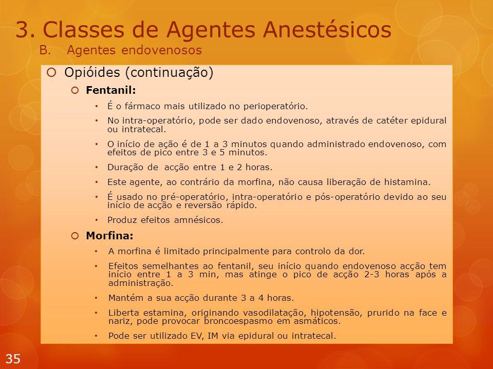3.Classes de Agentes Anestésicos B.Agentes endovenosos  Opióides (continuação)  Fentanil: É o fármaco mais utilizado no perioperatório. No intra-ope