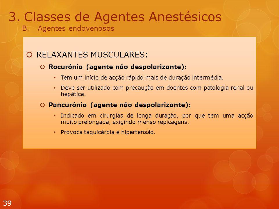 3.Classes de Agentes Anestésicos B.Agentes endovenosos  RELAXANTES MUSCULARES:  Rocurónio (agente não despolarizante): Tem um início de acção rápido mais de duração intermédia.