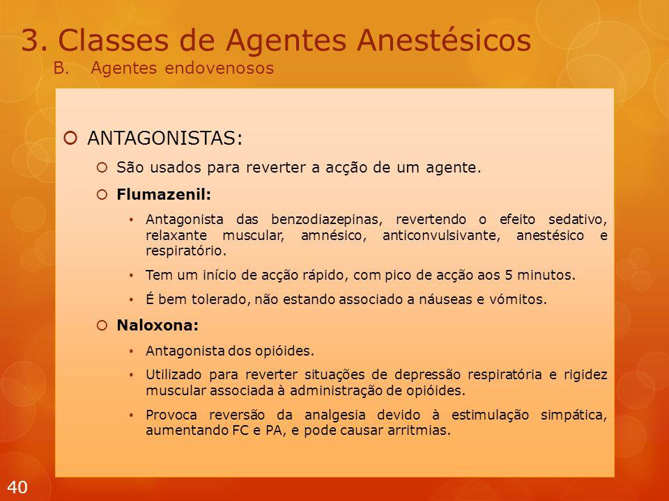 3.Classes de Agentes Anestésicos B.Agentes endovenosos  ANTAGONISTAS:  São usados  para reverter a acção de um agente.  Flumazenil: Antagonista d