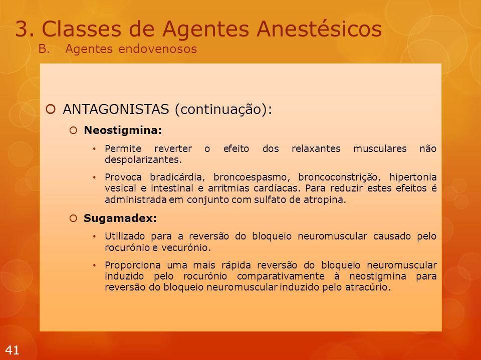 3.Classes de Agentes Anestésicos B.Agentes endovenosos  ANTAGONISTAS (continuação):  Neostigmina: Permite reverter o efeito dos relaxantes musculare