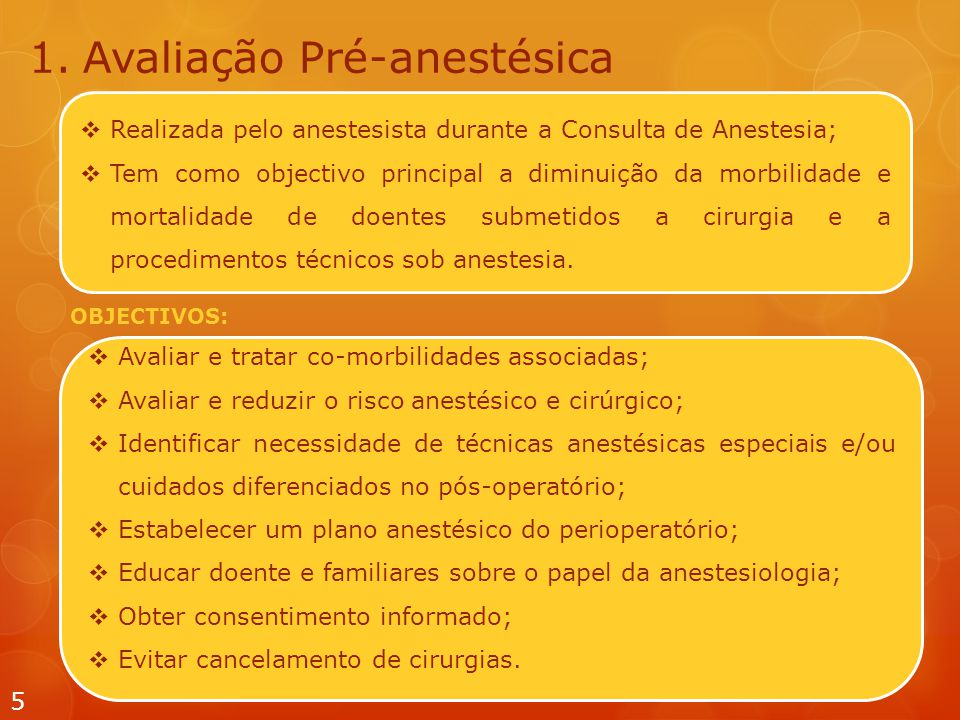  Realizada pelo anestesista durante a Consulta de Anestesia;  Tem como objectivo principal a diminuição da morbilidade e mortalidade de doentes submetidos a cirurgia e a procedimentos técnicos sob anestesia.