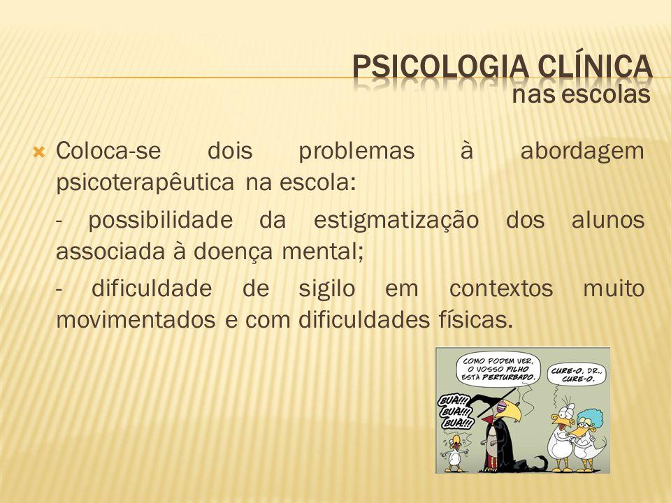 nas escolas  Coloca-se dois problemas à abordagem psicoterapêutica na escola: - possibilidade da estigmatização dos alunos associada à doença mental;