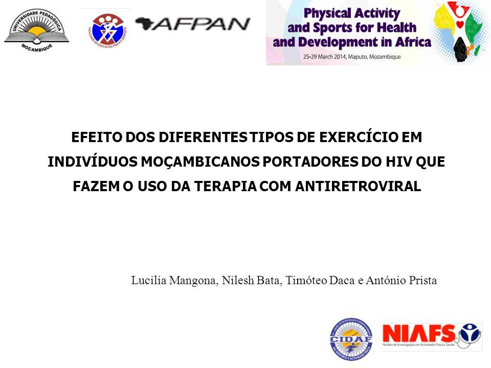 EFEITO DOS DIFERENTES TIPOS DE EXERCÍCIO EM INDIVÍDUOS MOÇAMBICANOS PORTADORES DO HIV QUE FAZEM O USO DA TERAPIA COM ANTIRETROVIRAL Lucilia Mangona, N