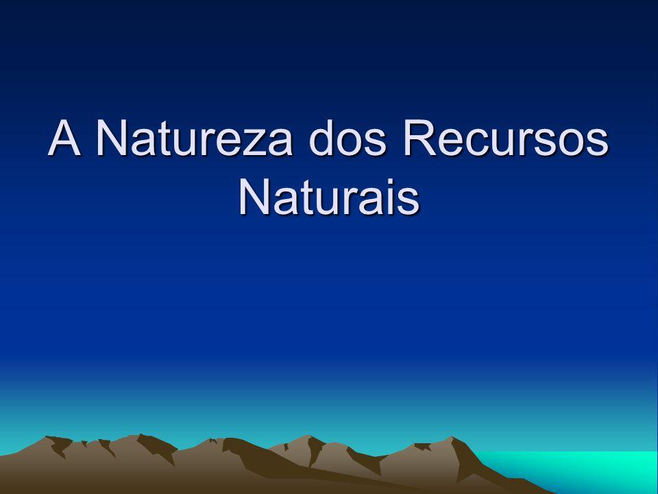 A Natureza dos Recursos Naturais