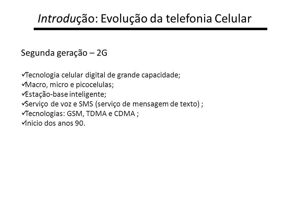 Introdução: Evolução da telefonia Celular Segunda geração – 2G Tecnologia celular digital de grande capacidade; Macro, micro e picocelulas; Estação-ba